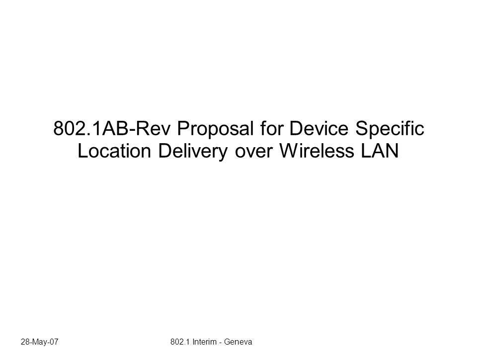 28-May-07 802.1 Interim - Geneva 802.1AB-Rev Proposal for Device Specific Location Delivery over Wireless LAN