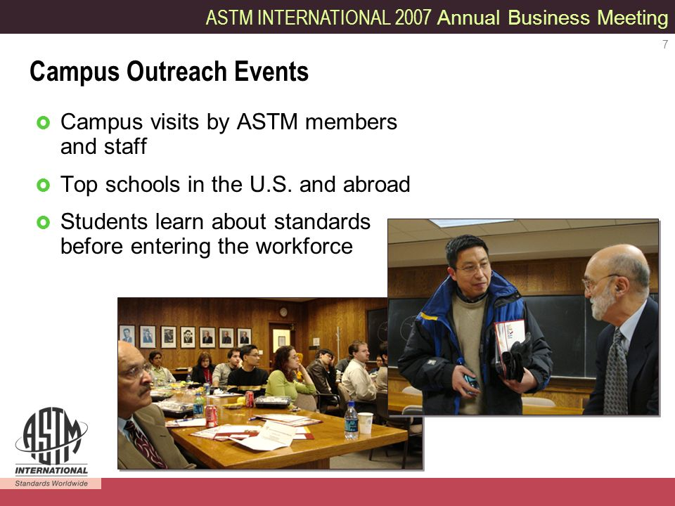 ASTM INTERNATIONAL 2007 Annual Business Meeting 7 Campus visits by ASTM members and staff Top schools in the U.S.