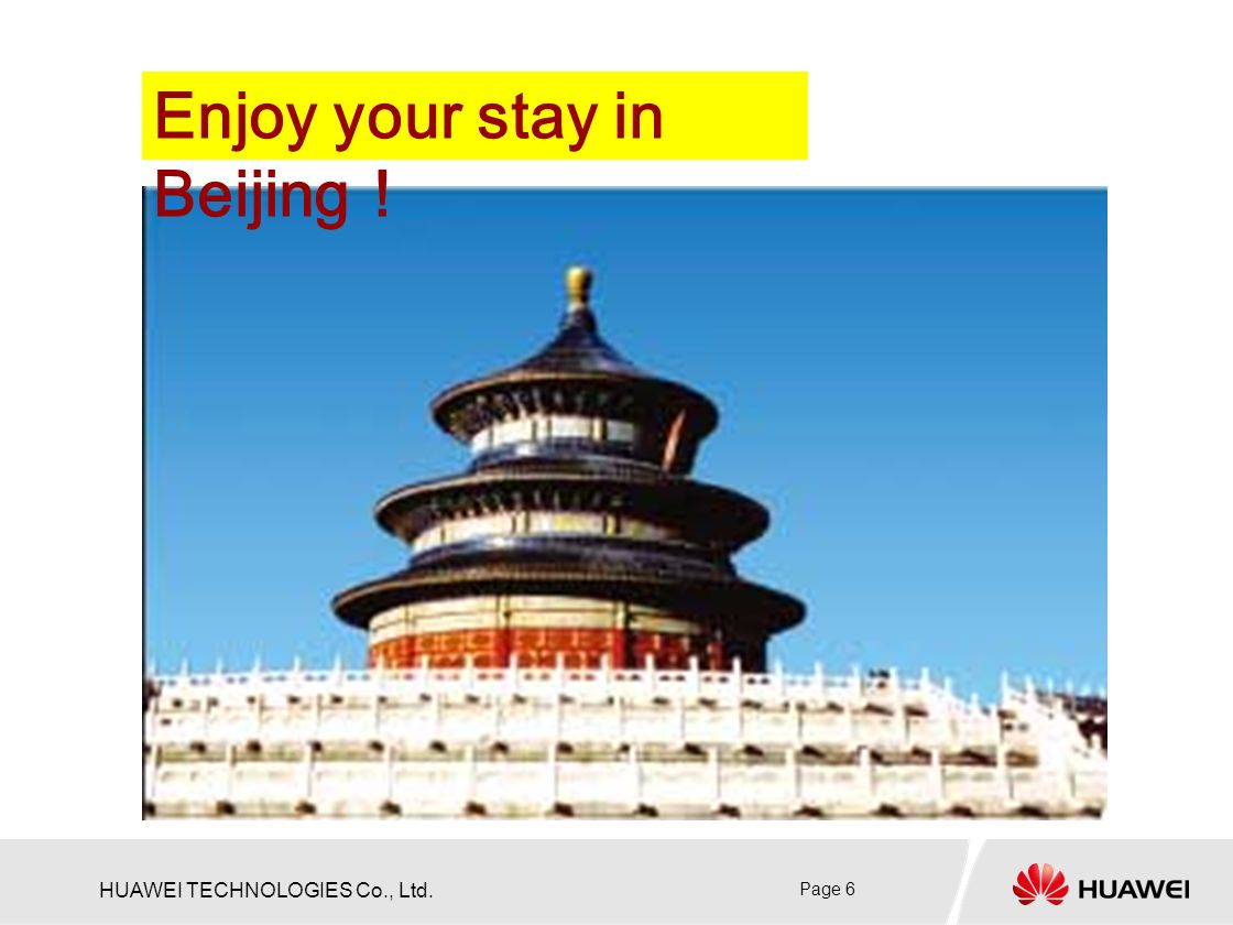 HUAWEI TECHNOLOGIES Co., Ltd. Page 6 Enjoy your stay in Beijing