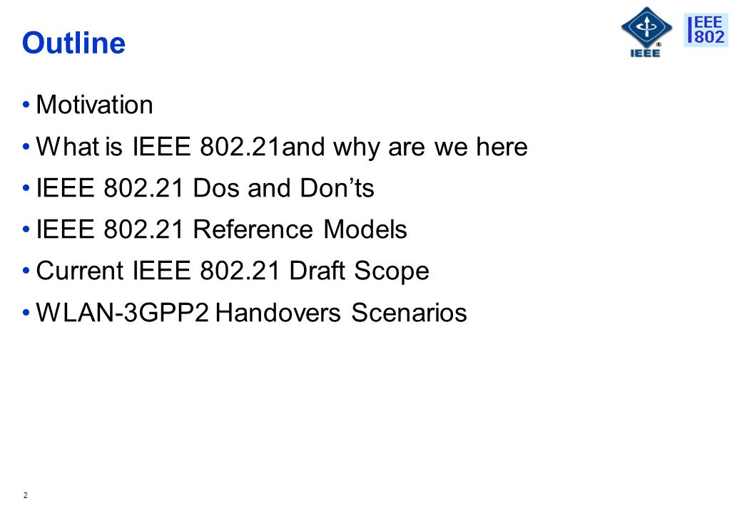 2 Outline Motivation What is IEEE and why are we here IEEE Dos and Donts IEEE Reference Models Current IEEE Draft Scope WLAN-3GPP2 Handovers Scenarios