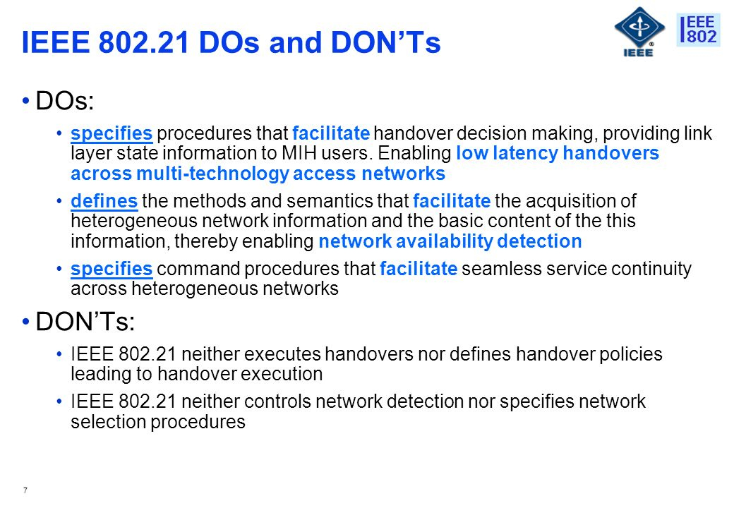 7 IEEE DOs and DONTs DOs: specifies procedures that facilitate handover decision making, providing link layer state information to MIH users.