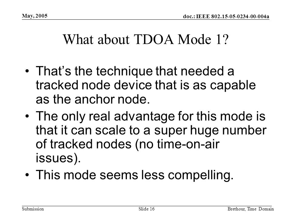 doc.: IEEE 802.15-05-0234-00-004a Submission May, 2005 Brethour, Time DomainSlide 16 What about TDOA Mode 1.