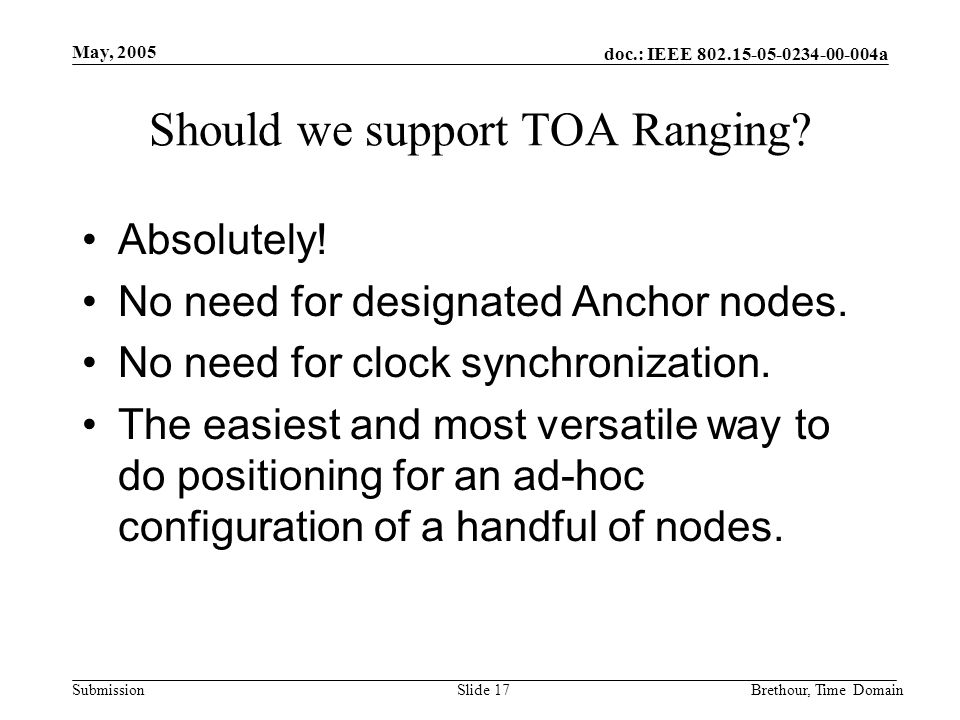 doc.: IEEE 802.15-05-0234-00-004a Submission May, 2005 Brethour, Time DomainSlide 17 Should we support TOA Ranging.