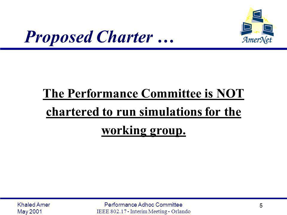 Khaled Amer May 2001 Performance Adhoc Committee IEEE Interim Meeting - Orlando 5 Proposed Charter … The Performance Committee is NOT chartered to run simulations for the working group.