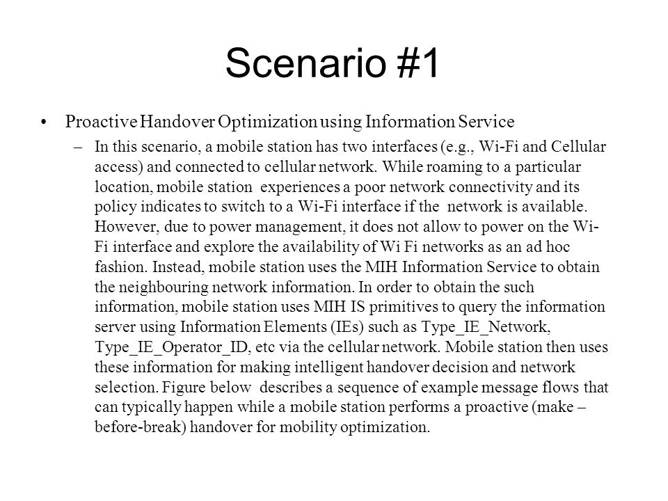 Scenario #1 Proactive Handover Optimization using Information Service –In this scenario, a mobile station has two interfaces (e.g., Wi-Fi and Cellular