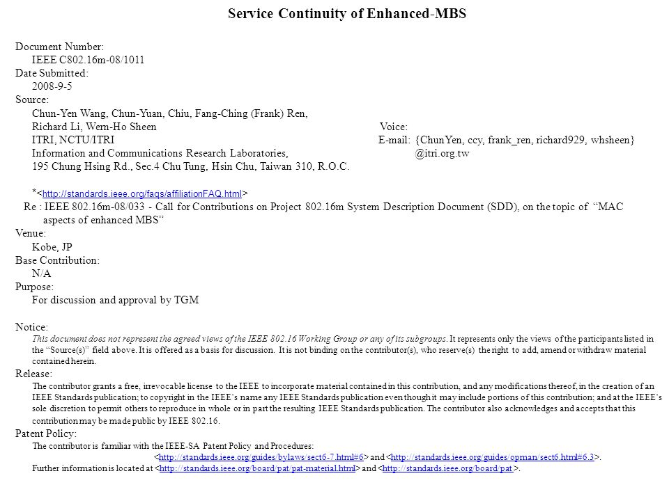 Service Continuity of Enhanced-MBS Document Number: IEEE C802.16m-08/1011 Date Submitted: 2008-9-5 Source: Chun-Yen Wang, Chun-Yuan, Chiu, Fang-Ching (Frank) Ren, Richard Li, Wern-Ho Sheen Voice: ITRI, NCTU/ITRI E-mail: {ChunYen, ccy, frank_ren, richard929, whsheen} Information and Communications Research Laboratories, @itri.org.tw 195 Chung Hsing Rd., Sec.4 Chu Tung, Hsin Chu, Taiwan 310, R.O.C.