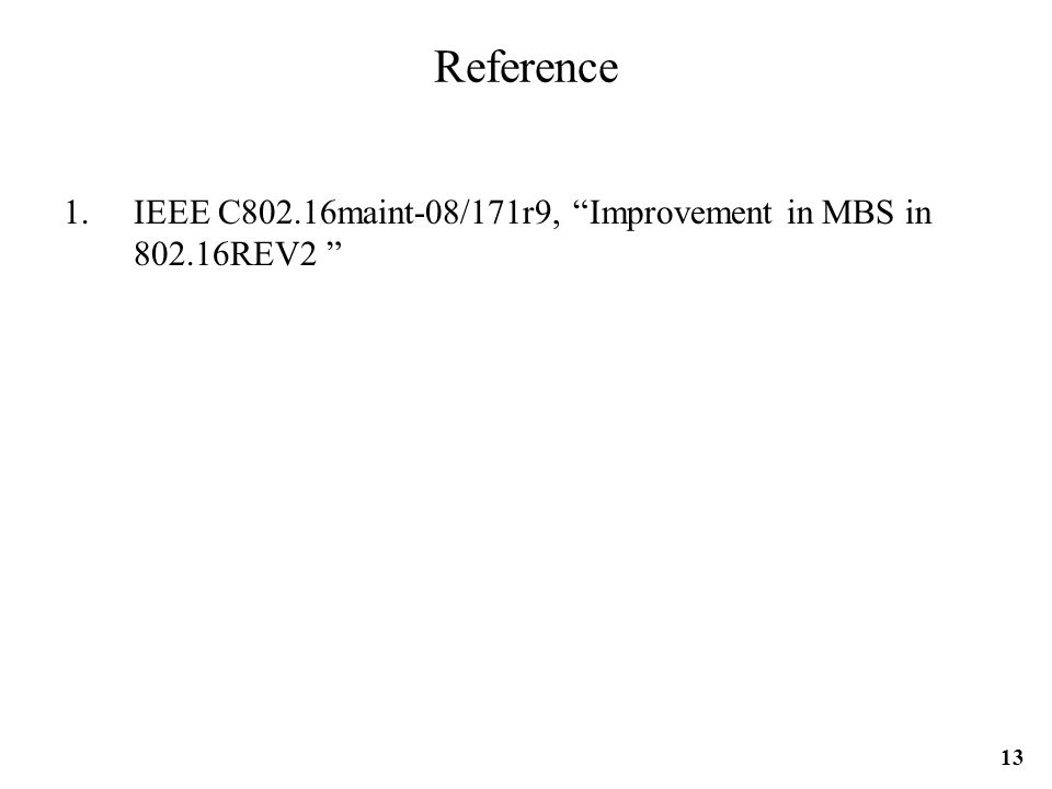 Reference 1.IEEE C802.16maint-08/171r9, Improvement in MBS in 802.16REV2 13