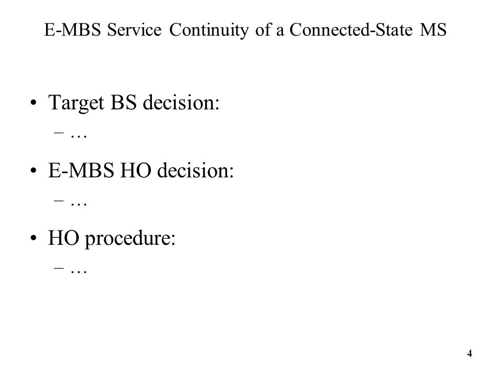 E-MBS Service Continuity of a Connected-State MS Target BS decision: –… E-MBS HO decision: –… HO procedure: –… 4