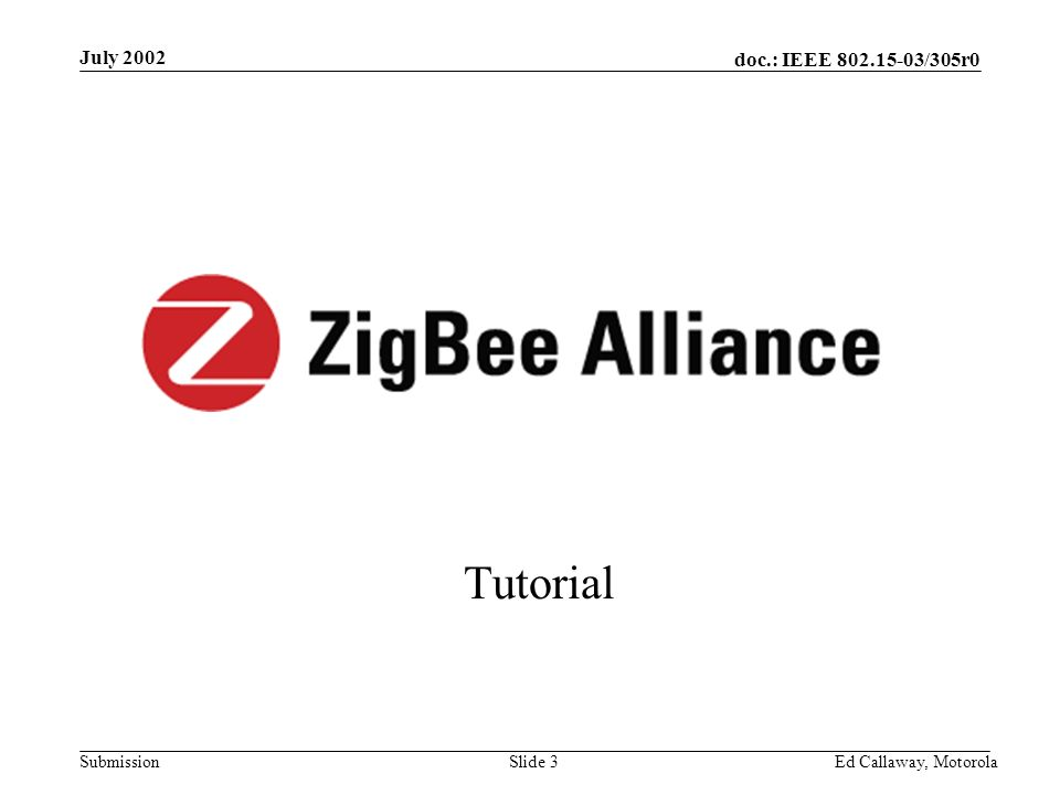 doc.: IEEE 802.15-03/305r0 Submission July 2002 Ed Callaway, Motorola Slide 3 Tutorial
