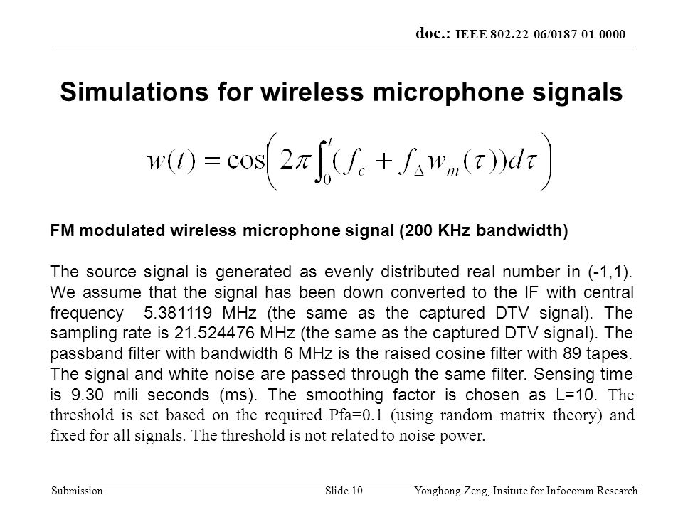 doc.: IEEE 802.22-06/0187-01-0000 SubmissionYonghong Zeng, Insitute for Infocomm ResearchSlide 10 Simulations for wireless microphone signals FM modul