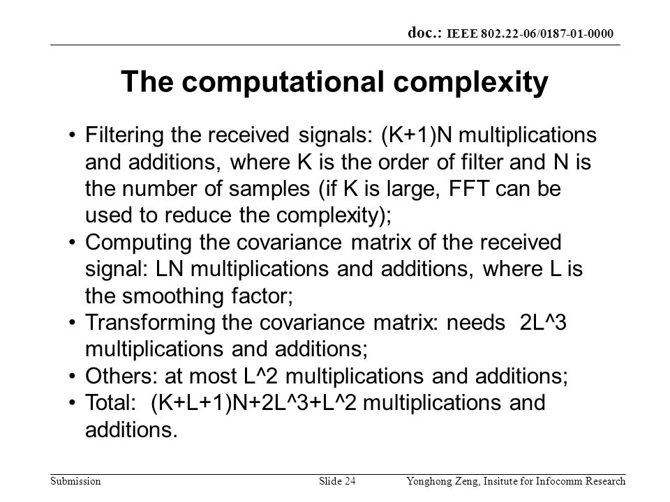 doc.: IEEE 802.22-06/0187-01-0000 SubmissionYonghong Zeng, Insitute for Infocomm ResearchSlide 24 The computational complexity Filtering the received