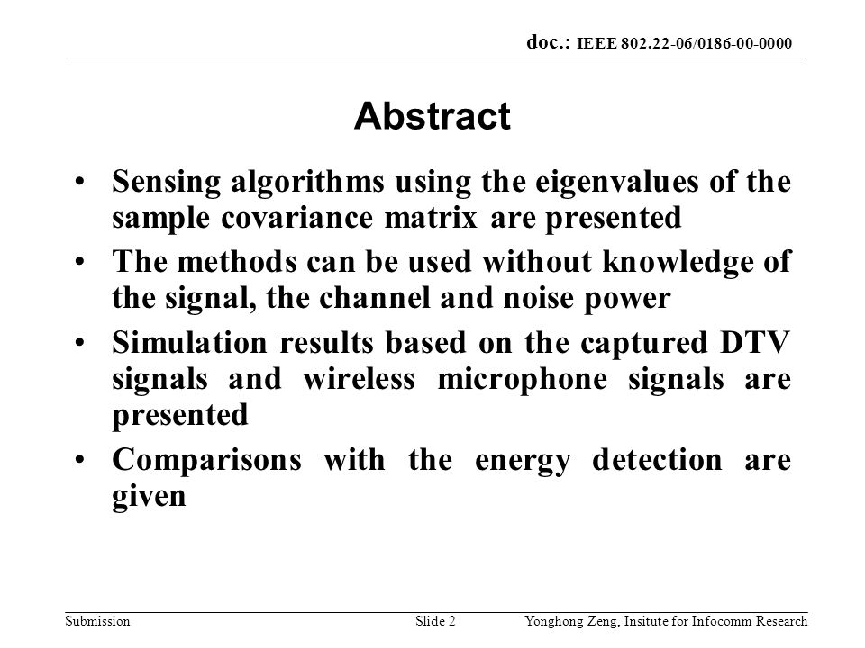 doc.: IEEE 802.22-06/0186-00-0000 SubmissionYonghong Zeng, Insitute for Infocomm ResearchSlide 2 Abstract Sensing algorithms using the eigenvalues of