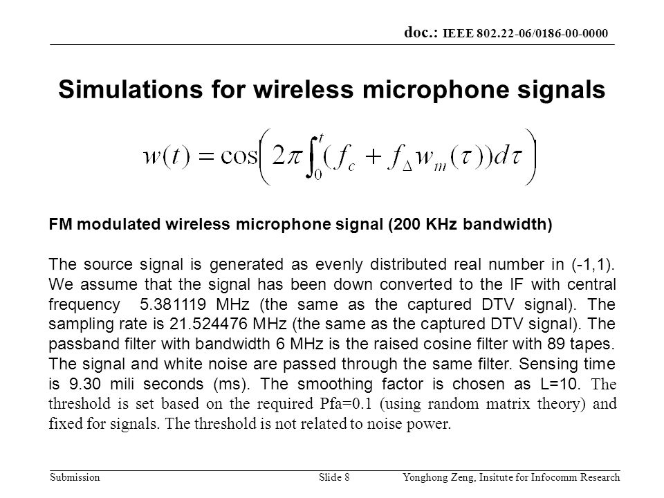 doc.: IEEE 802.22-06/0186-00-0000 SubmissionYonghong Zeng, Insitute for Infocomm ResearchSlide 8 Simulations for wireless microphone signals FM modula