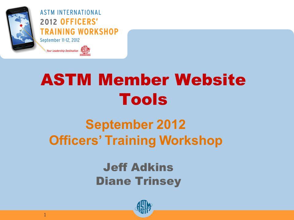ASTM Member Website Tools Jeff Adkins Diane Trinsey 1 September 2012 Officers Training Workshop