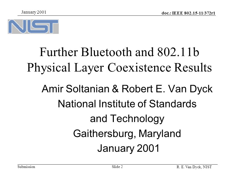 doc.: IEEE 802.15-11/372r1 Submission R. E. Van Dyck, NIST January 2001 Slide 2 Further Bluetooth and 802.11b Physical Layer Coexistence Results Amir