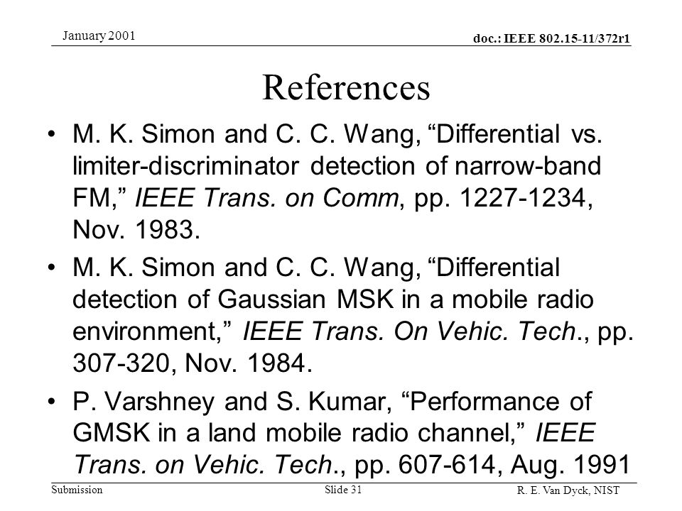 doc.: IEEE 802.15-11/372r1 Submission R. E. Van Dyck, NIST January 2001 Slide 31 References M. K. Simon and C. C. Wang, Differential vs. limiter-discr