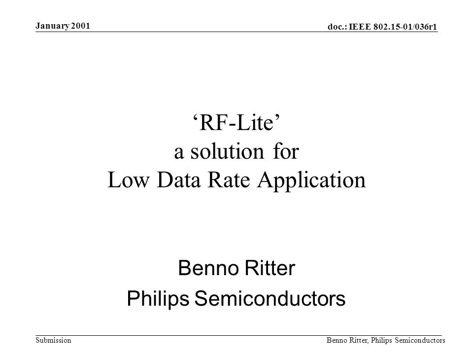 doc.: IEEE 802.15-01/036r1 Submission January 2001 Benno Ritter, Philips Semiconductors Human Input Devices (HID) 1 –Keyboard –Communication is typically uni-directional –Expected throughput: 1.0 kbps –Expected response time: < 50 msec.