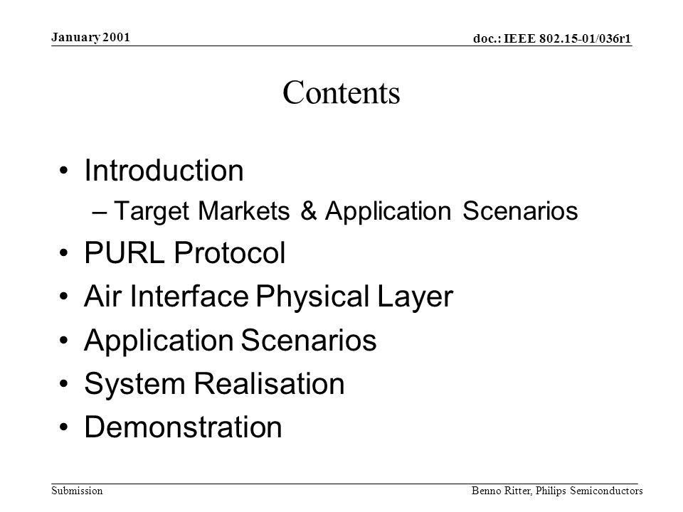 doc.: IEEE 802.15-01/036r1 Submission January 2001 Benno Ritter, Philips Semiconductors Control flow Network Topology Remote TV CurtainsDVD Lamp STB Master node Slave node Communications flow