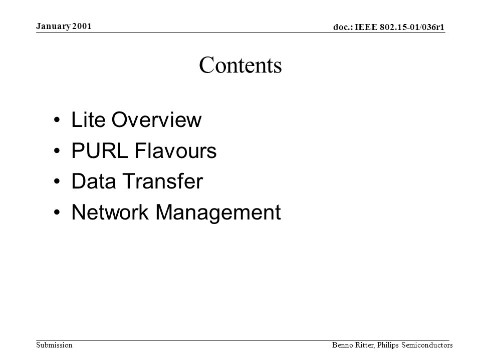 doc.: IEEE 802.15-01/036r1 Submission January 2001 Benno Ritter, Philips Semiconductors Contents Lite Overview PURL Flavours Data Transfer Network Management