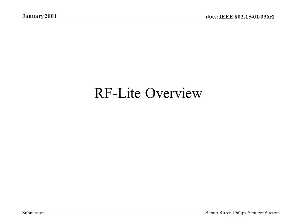 doc.: IEEE 802.15-01/036r1 Submission January 2001 Benno Ritter, Philips Semiconductors RF-Lite Overview