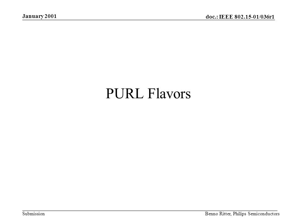 doc.: IEEE 802.15-01/036r1 Submission January 2001 Benno Ritter, Philips Semiconductors PURL Flavors