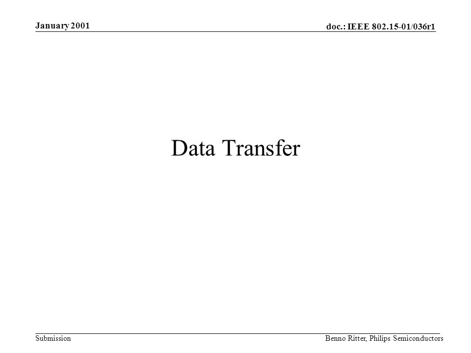 doc.: IEEE 802.15-01/036r1 Submission January 2001 Benno Ritter, Philips Semiconductors Data Transfer