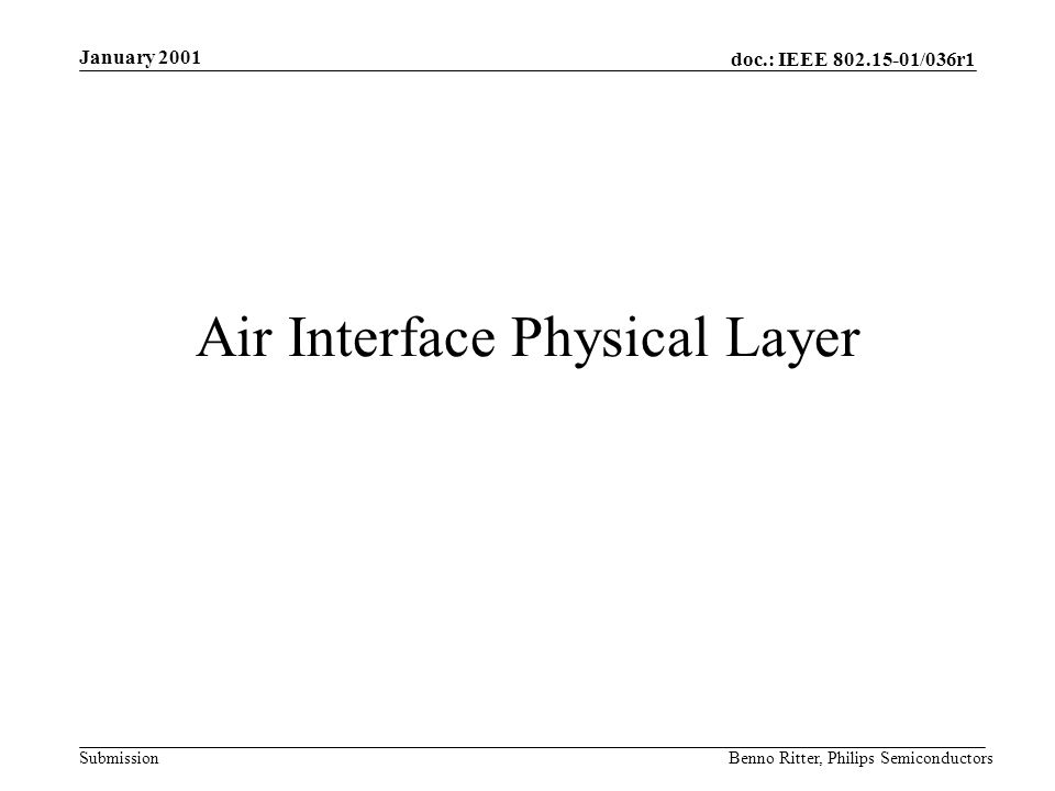 doc.: IEEE 802.15-01/036r1 Submission January 2001 Benno Ritter, Philips Semiconductors Air Interface Physical Layer