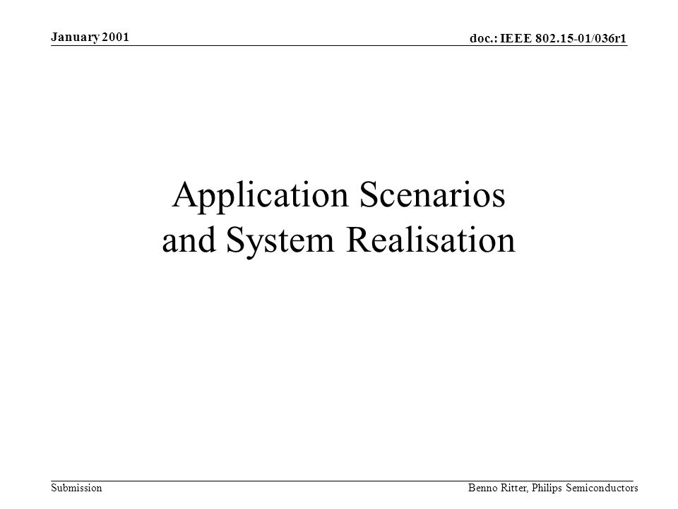 doc.: IEEE 802.15-01/036r1 Submission January 2001 Benno Ritter, Philips Semiconductors Application Scenarios and System Realisation