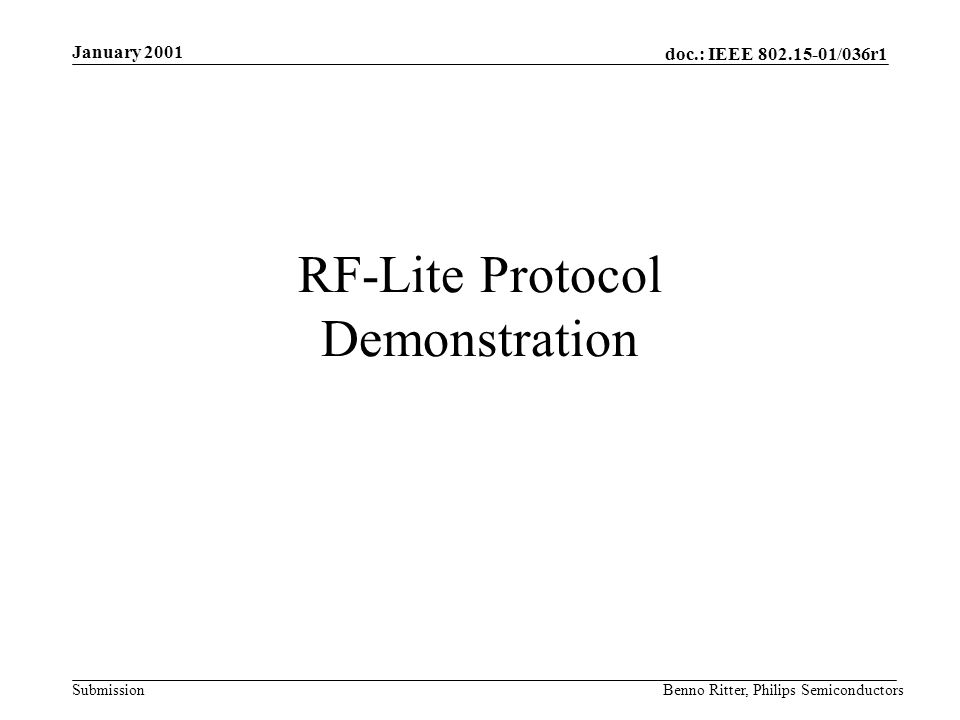 doc.: IEEE 802.15-01/036r1 Submission January 2001 Benno Ritter, Philips Semiconductors RF-Lite Protocol Demonstration