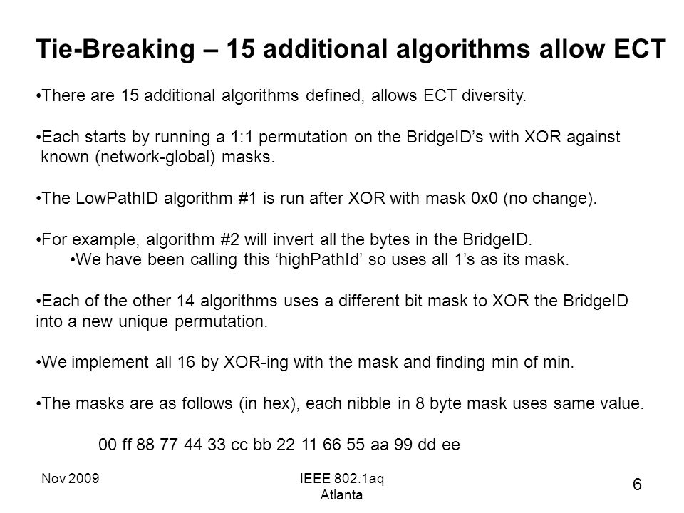 Nov 2009IEEE 802.1aq Atlanta Tie-Breaking – 15 additional algorithms allow ECT There are 15 additional algorithms defined, allows ECT diversity.