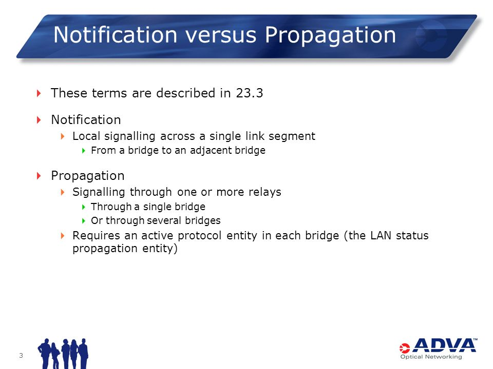 3 Notification versus Propagation These terms are described in 23.3 Notification Local signalling across a single link segment From a bridge to an adj
