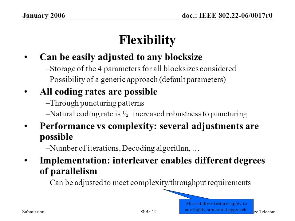doc.: IEEE 802.22-06/0017r0 Submission January 2006 Patrick Pirat, France TelecomSlide 12 Flexibility Can be easily adjusted to any blocksize –Storage