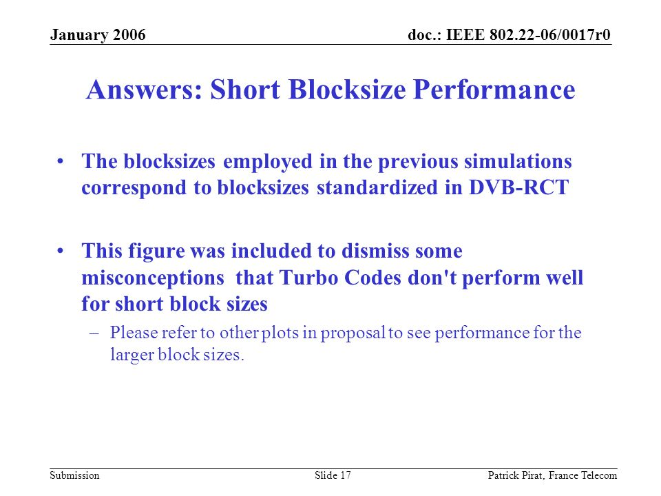 doc.: IEEE 802.22-06/0017r0 Submission January 2006 Patrick Pirat, France TelecomSlide 17 Answers: Short Blocksize Performance The blocksizes employed
