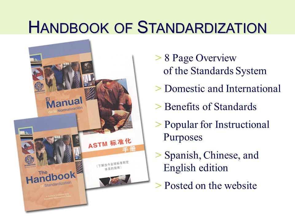H ANDBOOK OF S TANDARDIZATION > 8 Page Overview of the Standards System > Domestic and International > Benefits of Standards > Popular for Instructional Purposes > Spanish, Chinese, and English edition > Posted on the website