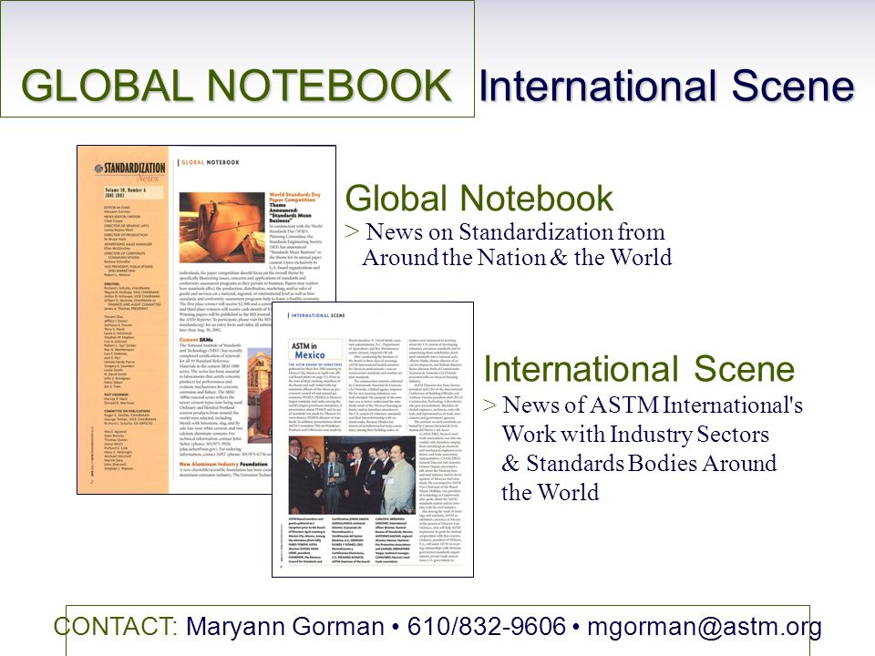 GLOBAL NOTEBOOK International Scene CONTACT: Maryann Gorman 610/832-9606 mgorman@astm.org Global Notebook > News on Standardization from Around the Na