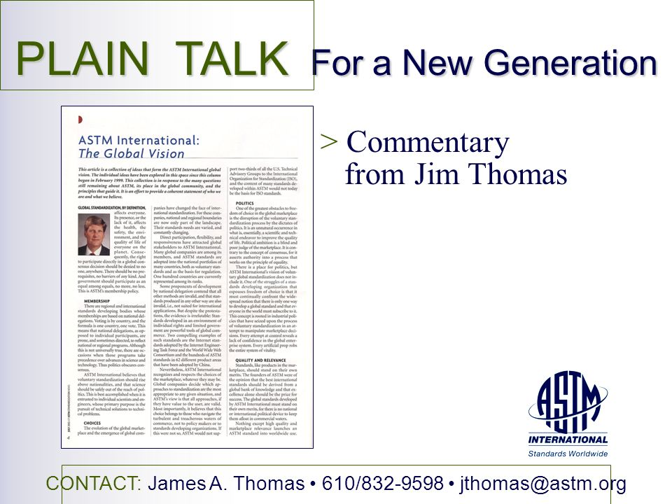 PLAIN TALK For a New Generation > Commentary from Jim Thomas CONTACT: James A. Thomas 610/832-9598 jthomas@astm.org