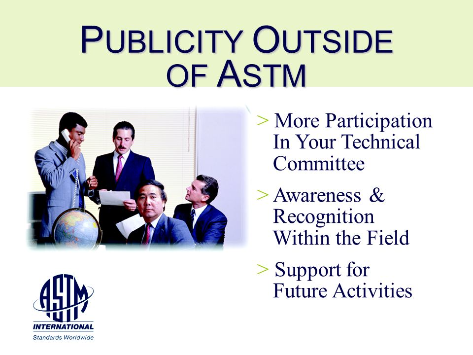 P UBLICITY O UTSIDE OF A STM > More Participation In Your Technical Committee > Awareness & Recognition Within the Field > Support for Future Activities