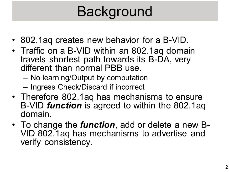 2 Background 802.1aq creates new behavior for a B-VID.