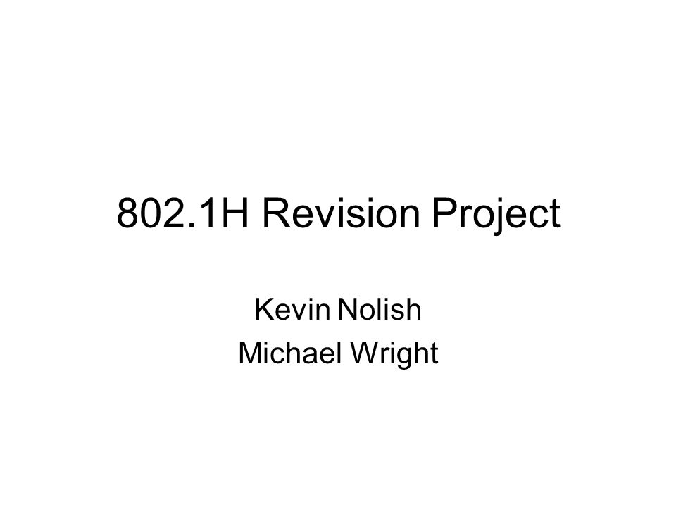 802.1H Revision Project Kevin Nolish Michael Wright