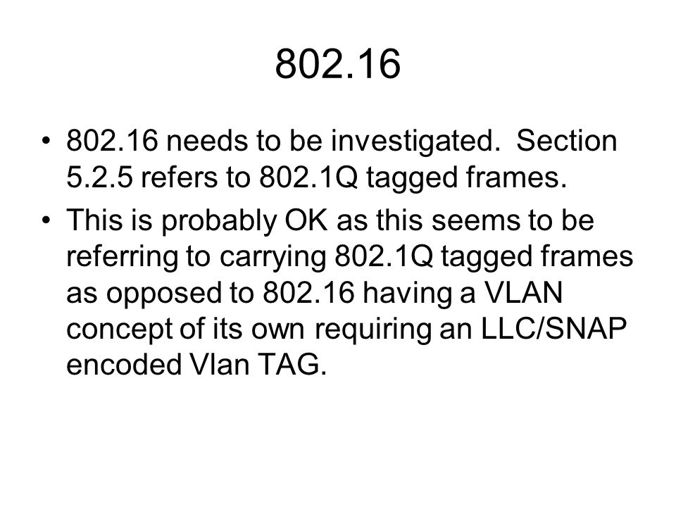 802.16 802.16 needs to be investigated. Section 5.2.5 refers to 802.1Q tagged frames.