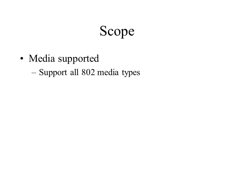 Scope Media supported –Support all 802 media types