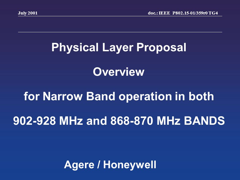 doc.: IEEE P802.15-01/359r0 TG4 July 2001 Agere / Honeywell Physical Layer Proposal Overview for Narrow Band operation in both 902-928 MHz and 868-870 MHz BANDS