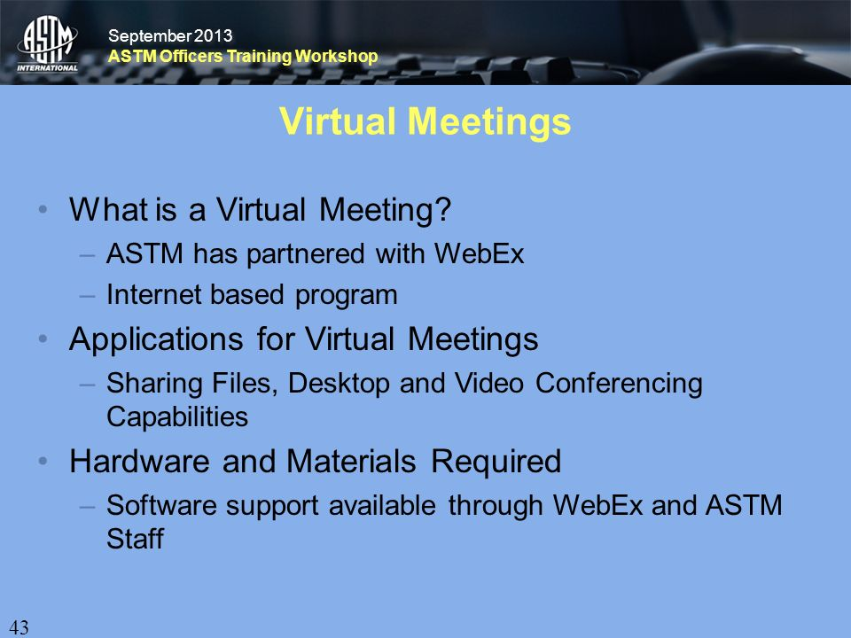 September 2013 ASTM Officers Training Workshop September 2013 ASTM Officers Training Workshop Virtual Meetings What is a Virtual Meeting.