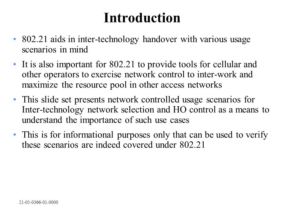 21-05-0366-01-0000 Introduction 802.21 aids in inter-technology handover with various usage scenarios in mind It is also important for 802.21 to provi