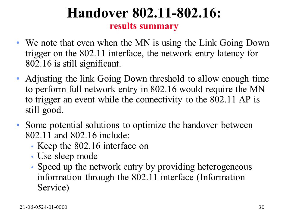 21-06-0524-01-000030 Handover 802.11-802.16: results summary We note that even when the MN is using the Link Going Down trigger on the 802.11 interfac