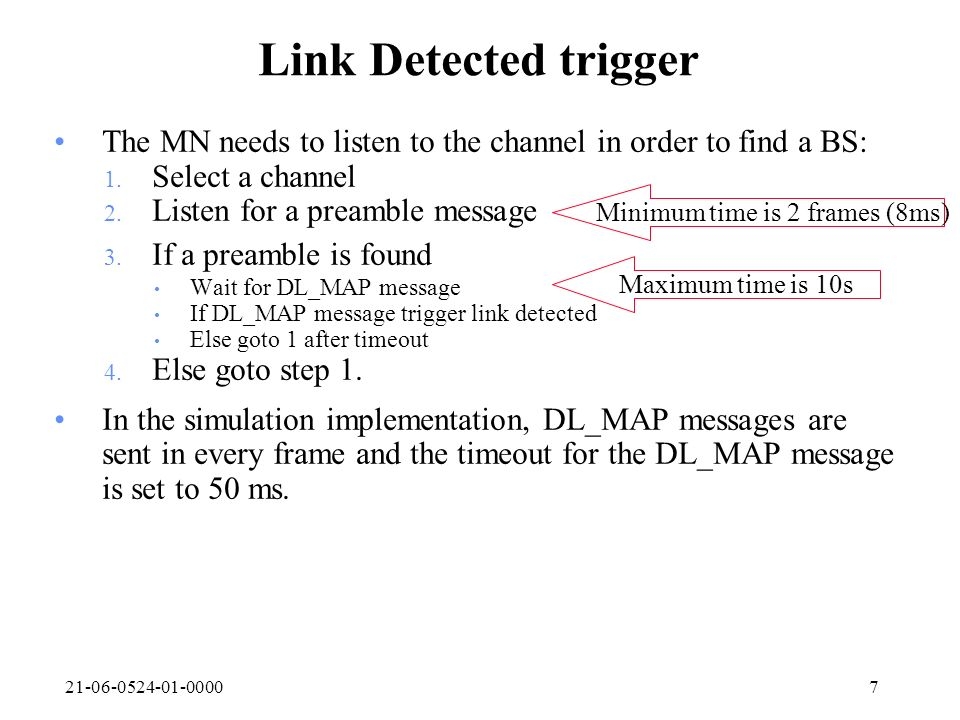 21-06-0524-01-00007 Link Detected trigger The MN needs to listen to the channel in order to find a BS: 1. Select a channel 2. Listen for a preamble me