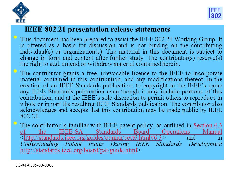 21-04-0305-00-0000 IEEE 802.21 presentation release statements This document has been prepared to assist the IEEE 802.21 Working Group. It is offered