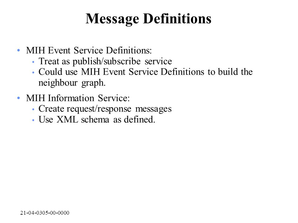 21-04-0305-00-0000 Message Definitions MIH Event Service Definitions: Treat as publish/subscribe service Could use MIH Event Service Definitions to bu