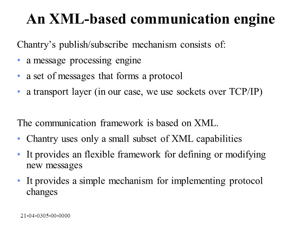21-04-0305-00-0000 An XML-based communication engine Chantrys publish/subscribe mechanism consists of: a message processing engine a set of messages t