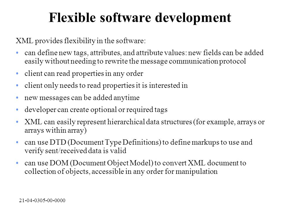 21-04-0305-00-0000 Flexible software development XML provides flexibility in the software: can define new tags, attributes, and attribute values: new